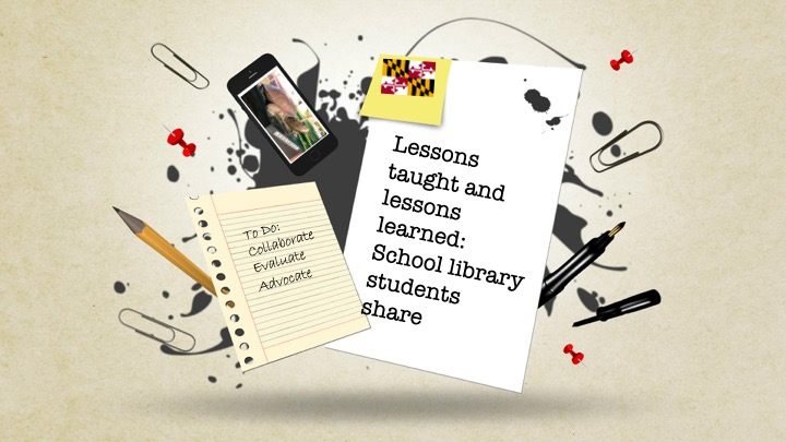 tan background with two pieces of paper and a picture of the Maryland flag. Image reads, lessons taught and lessons learned school library students share and to do: collaborate, evaluate, advocate