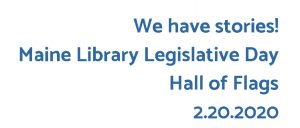 """We have stories!"" Maine LIbrary Legislative Day 2.20.2020"