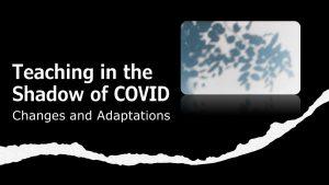 Teaching the Shadow of COVID