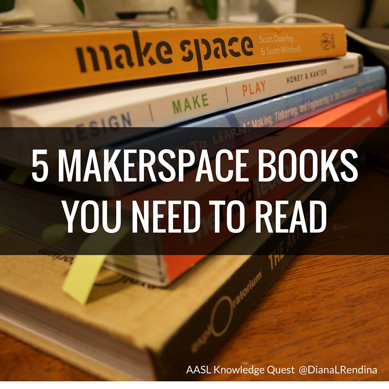 5 Makerspace Books You Need to Read | AASL Knowledge Quest, @DianaLRendina