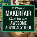 3 Ways A MakerFair Can Be an Awesome Advocacy Tool | A MakerFair is a fantastic way to share your makerspace with your community, and it can be a fantastic advocacy tool for your space. It's a great way to invite your community in to see what you're doing. It gives your students a chance to be teachers and leaders. And documenting a MakerFair through pictures and videos can provide an excellent piece of evidence of the learning that is happening in your space.
