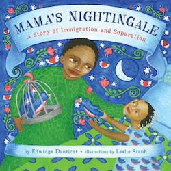 Danticat, Edwidge. Illus. by Leslie Staub. Mama's Nightingale: a story of immigration and separation. Dial, 2015.