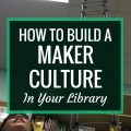 How to Build a Maker Culture in Your Library | A positive maker culture is the foundation of a successful maker program. Here are some ways that you can build and grow a maker culture in your library.