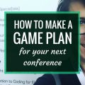 How to Make a Game Plan for Your Next Conference | Going to a major conference is exciting and thrilling, but it's easy to get overwhelmed and exhausted. If you plan ahead and make a game plan, you're much more likely to have an awesome and successful conference.