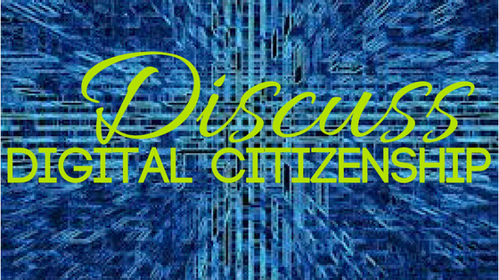 Discuss Digital Citizenship