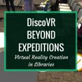 DiscoVR Beyond Expeditions: Virtual Reality Creation in Libraries: VR is a fantastic tool, but it becomes even more powerful when you use it for creation with students. At her session at AASL 2017, Katie McNamara shares tools and ideas for bringing VR creation to your students.