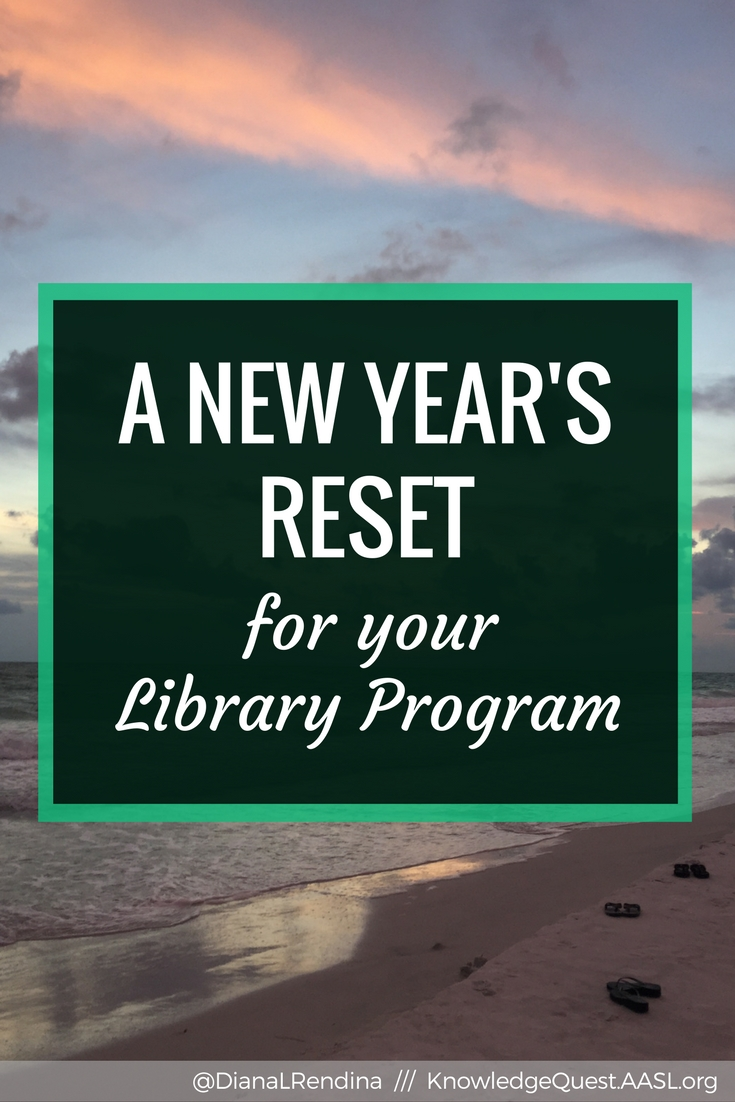 A New Year's Reset for Your Library Program | Reflect on the past year and make plans to reset and restart in the New Year.