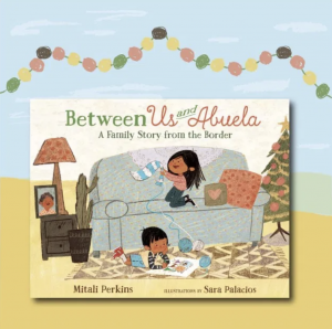 This image promotes the picture book Between Us and Abuela: A Family Story from the Border by Mitali Perkins. The book supports the Inquire Shared Foundation.