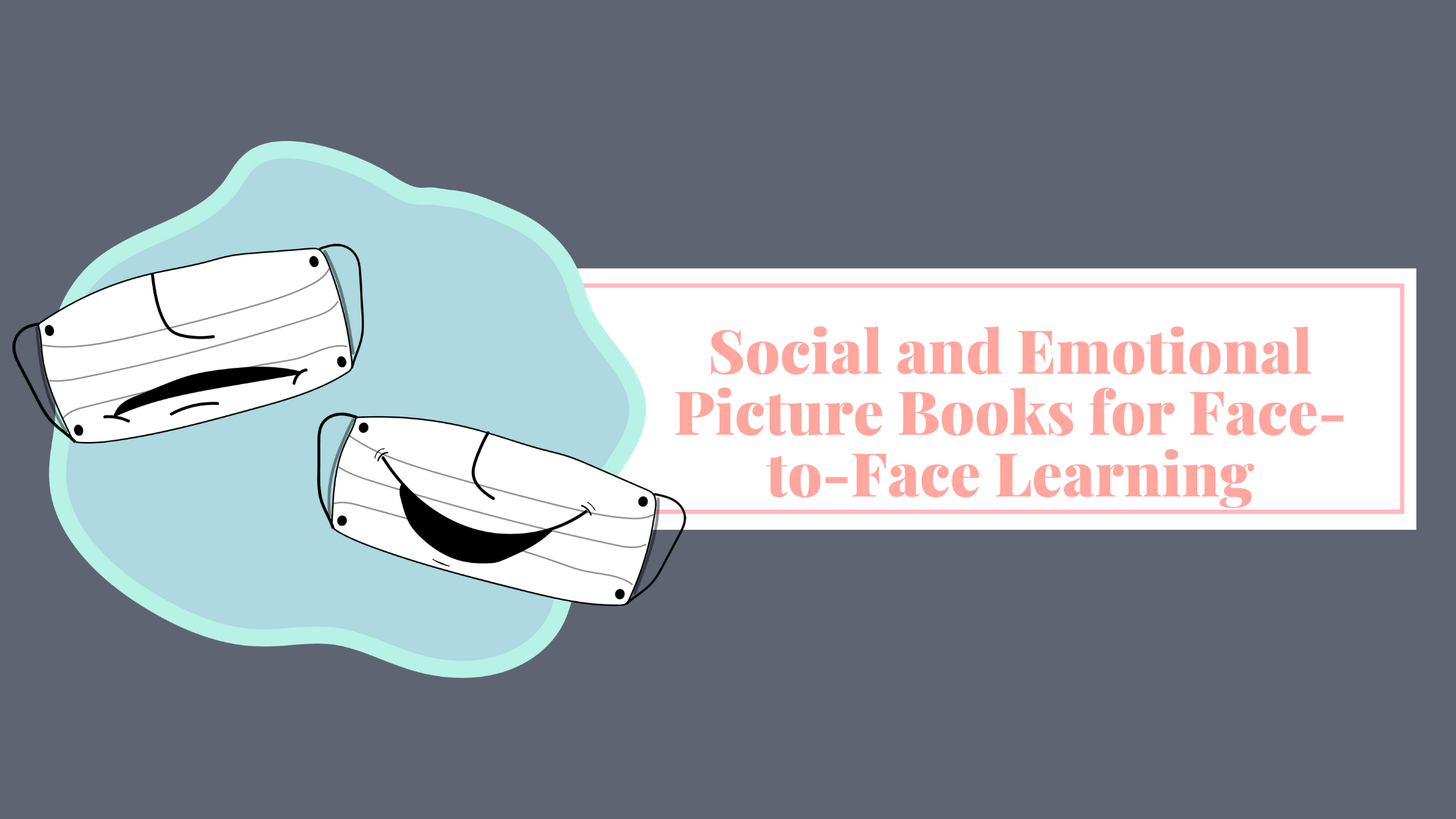 Two masks are featured next to a title. One mask has a smile, while the other has a frown. The title in the image says Social and Emotional Picture Books for Face-to-Face Learning