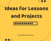 Ideas for Lessons and Projects